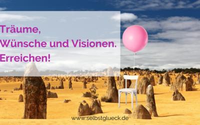 Träume, Wünsche und Visionen! Wozu sind sie da und wie erreichst du sie